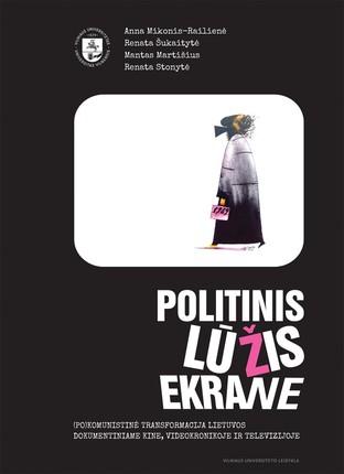 Politinis lūžis ekrane: (po)komunistinė transformacija Lietuvos dokumentiniame kine ir videomedžiagoje
