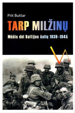 Tarp milžinų. Mūšis dėl Baltijos šalių 1939-1945 m.