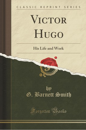 Victor Hugo: His Life and Work (Classic Reprint)