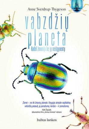 Vabzdžių planeta: kodėl žmonija be jų neišgyventų