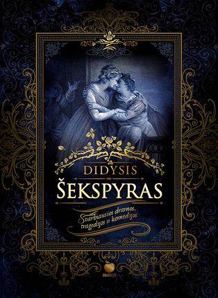 DIDYSIS ŠEKSPYRAS: visos svarbiausios pjesės viename įspūdingame tome, kuris papuoš bet kurią biblioteką ar tikro knygų mylėtojo lentyną. Riboto tiražo kolekcinis leidimas