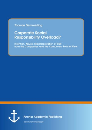Corporate Social Responsibility Overload? Intention, Abuse, Misinterpretation of CSR from the Companies' and the Consumers' Point of View