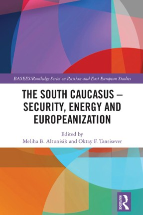 The South Caucasus - Security, Energy and Europeanization