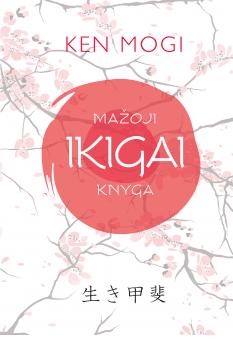 Mažoji Ikigai knyga: pamatinė japonų koncepcija, padedanti atrasti gyvenimo tikslą