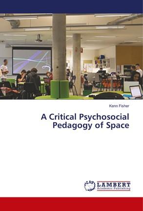 A Critical Psychosocial Pedagogy of Space
