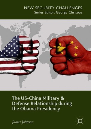 The US-China Military and Defense Relationship during the Obama Presidency