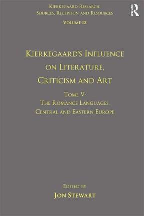 Volume 12, Tome V: Kierkegaard's Influence on Literature, Criticism and Art
