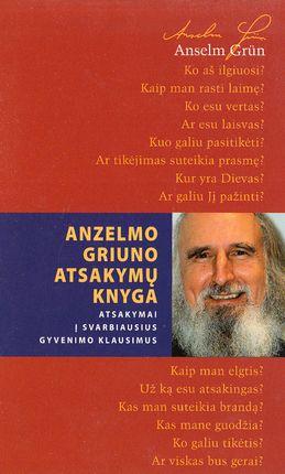 Anzelmo Griuno atsakymų knyga. Atsakymai į svarbiausius gyvenimo klausimus