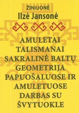 Amuletai. Talismanai. Sakralinė baltų geometrija papuošaluose ir amuletuose. Darbas su švytuokle