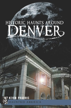 Historic Haunts Around Denver
