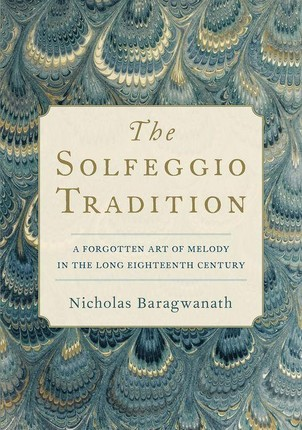 The Solfeggio Tradition: A Forgotten Art of Melody in the Long Eighteenth Century