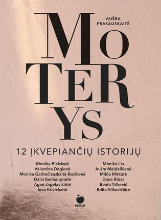 MOTERYS. 12 ĮKVEPIANČIŲ ISTORIJŲ: išskirtinė knyga! Nuo A.Jagelavičiūtės iki E.Vilkevičiūtės, nuo B.Tiškevič iki D.Ibelhauptaitės - atviri pokalbiai su išskirtinėmis Lietuvos moterimis, kurios Jus įkvėps veiklai ir sėkmei + niekur nematytos asmeninės foto
