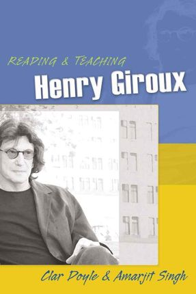Reading and Teaching Henry Giroux