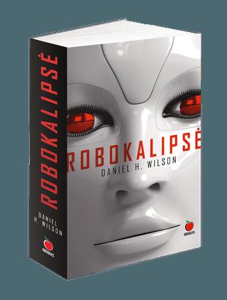 ROBOKALIPSĖ: romanas apie technologijas ir jų keliamą pavojų, įkvėpęs būsimą Steveno Spielbergo filmą!