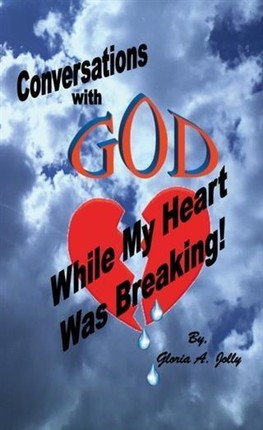 Conversations With God While My Heart Was Breaking