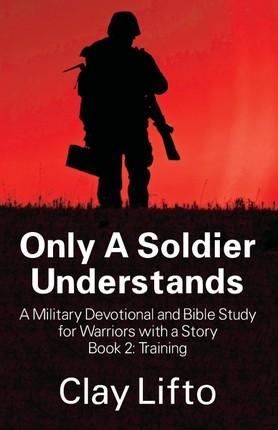 Only A Soldier Understands - A Military Devotional and Bible Study for Warriors with a Story Book 2