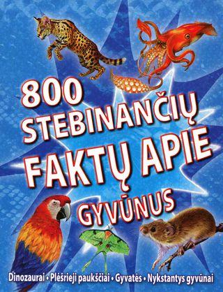800 stebinančių faktų apie gyvūnus: dinozaurai, plėšrieji paukščiai, gyvatės, nykstantys gyvūnai