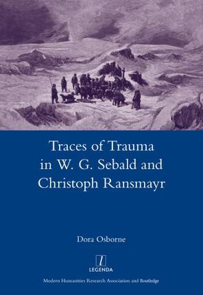 Traces of Trauma in W. G. Sebald and Christoph Ransmayr
