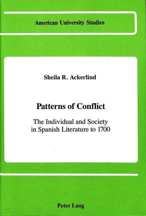 Patterns of Conflict: The Individual and Society in Spanish Literature to 1700