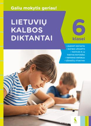 Lietuvių kalbos diktantai 6 klasei. Galiu mokytis geriau!