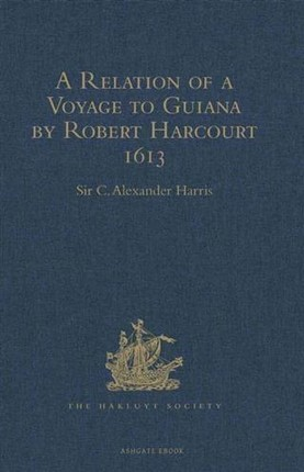 Relation of a Voyage to Guiana by Robert Harcourt 1613
