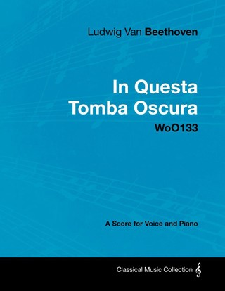 Ludwig Van Beethoven - In Questa Tomba Oscura - WoO 133 - A Score for Voice and Piano