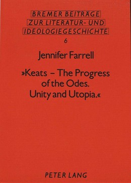 «Keats - The Progress of the Odes. Unity and Utopia.»