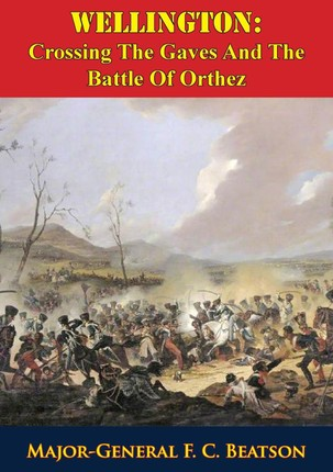 Wellington: Crossing The Gaves And The Battle Of Orthez