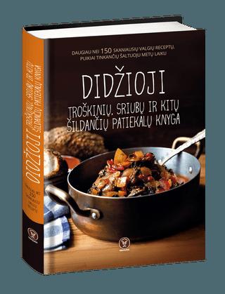 Didžioji troškinių, sriubų ir kitų šildančių patiekalų knyga