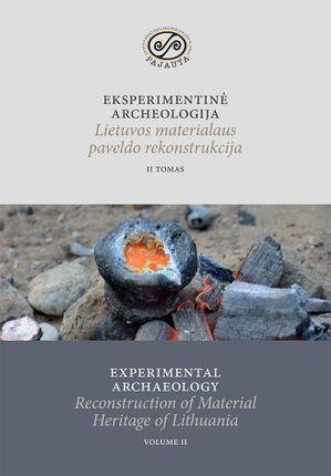 Eksperimentinė archeologija. Experimental archaeology.  Lietuvos materialaus paveldo rekonstrukcija. II tomas