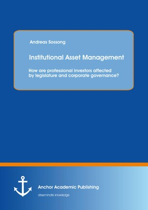 Institutional Asset Management: How are professional investors affected by legislature and corporate governance?