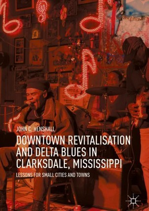 Downtown Revitalisation and Delta Blues in Clarksdale, Mississippi