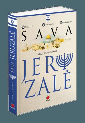 SAVA JERUZALĖ: pajuskite neįtikėtiną senovės ir šiuolaikinio gyvenimo dermę šventajame mieste
