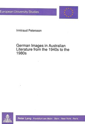 German Images in Australian Literature from the 1940s to the 1980s