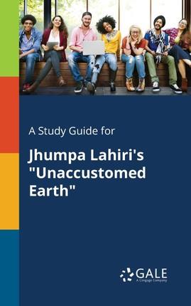 "A Study Guide for Jhumpa Lahiri's ""Unaccustomed Earth"""