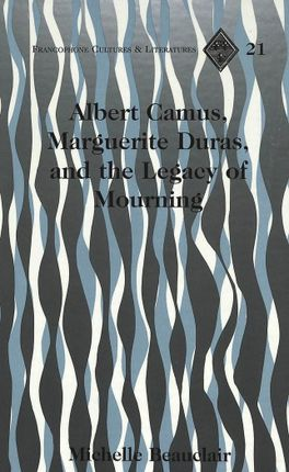Albert Camus, Marguerite Duras, and the Legacy of Mourning