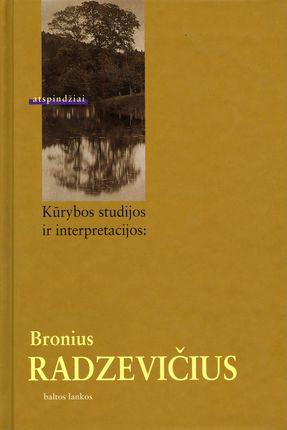 Kūrybos studijos ir interpretacijos: Bronius Radzevičius