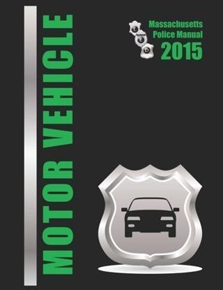2015 Massachusetts Motor Vehicle Police Manual