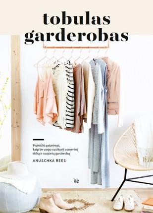 TOBULAS GARDEROBAS: praktiški patarimai, kaip be vargo susikurti asmeninį stilių ir svajonių garderobą