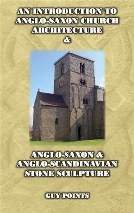Introduction to Anglo-Saxon Church Architecture & Anglo-Scandinavian Stone Sculpture