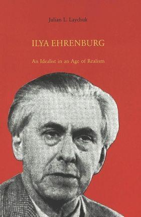 Ilya Ehrenburg: An Idealist in an Age of Realism