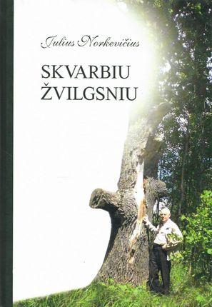 Skvarbiu žvilgsniu: pasakojimas apie žurnalistą, kraštotyrininką ir rašytoją Joną Laurinavičių