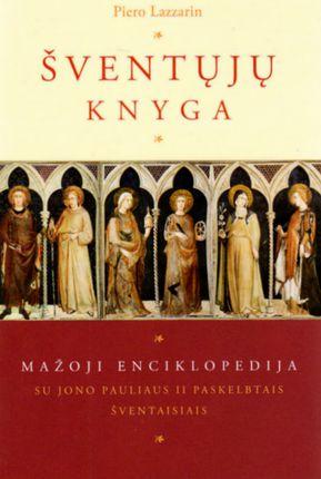 Šventųjų knyga: mažoji enciklopedija su Jono Pauliaus II paskelbtais šventaisiais