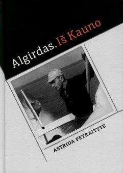 Algirdas. Iš Kauno: Algirdo Patacko istorija, jo paties papasakota, iš šalies papildyta