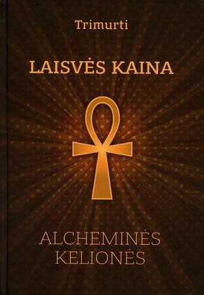 LAISVĖS KAINA: alcheminės kelionės