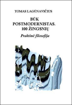Būk postmodernistas. 100 žingsnių. Praktinė filosofija