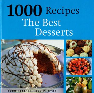 1000 Recipes. The Best Desserts
