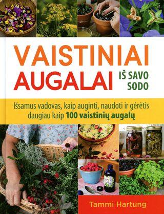Vaistiniai augalai iš savo sodo. Išsamus vadovas kaip auginti, naudoti ir gėrėtis daugiau kaip 100 vaistinių augalų