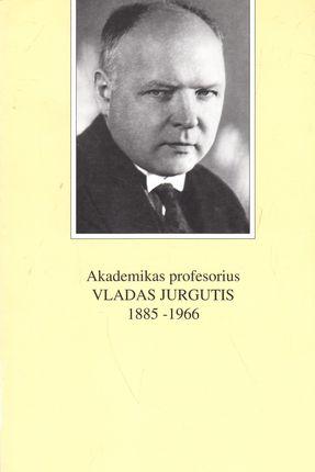 Akademikas profesorius Vladas Jurgutis 1885-1966