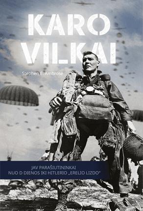 """Karo vilkai: JAV parašiutininkai nuo D dienos iki Hitlerio """"Erelio lizdo"""""""